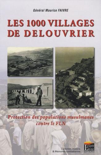 Maurice Faivre - Les 1000 villages de Delouvrier - Protection des populations musulmanes contre le FLN.