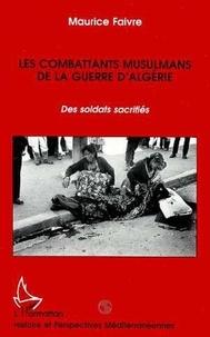 Maurice Faivre - Les combattants musulmans de la guerre d'Algérie - Des soldats sacrifiés.