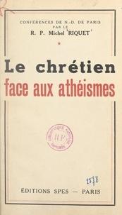 Maurice Feltin et Michel Riquet - Le Chrétien face aux athéismes.