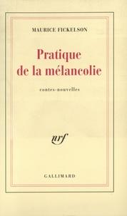 Maurice Fickelson - Pratique de la mélancolie - Contes-nouvelles.