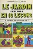 Maurice Fleurent et Nicole Colin - Le jardin de fleurs en 10 leçons.
