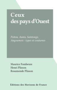 Maurice Fombeure et Henri Plisson - Ceux des pays d'Ouest - Poitou, Aunis, Saintonge, Angoumois : types et coutumes.