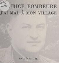 Maurice Fombeure et Jean Rousselot - J'ai mal à mon village.