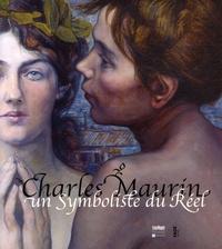Maurice Fréchuret - Charles Maurin - Un Symboliste du Réel.