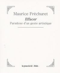 Maurice Fréchuret - Effacer - Paradoxe d'un geste artistique.