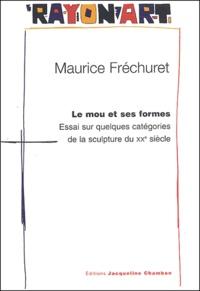 Maurice Fréchuret - Le mou et ses formes - Essai sur quelques catégories de la sculpture du XXe siècle.
