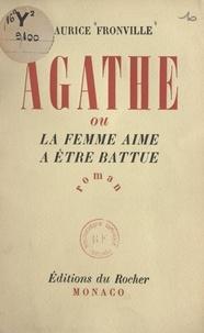 Maurice Fronville - Agathe - Ou La femme aime à être battue.