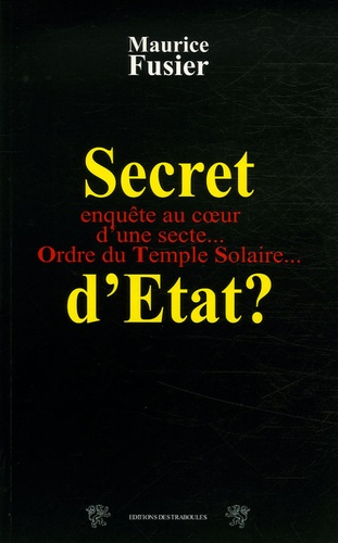 Maurice Fusier - Secret d'Etat ? - Ordre du Temple Solaire 10 ans après le drame du Vercors.