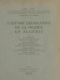 Maurice Gaffiot et Frédéric Godin - L'œuvre législative de la France en Algérie.