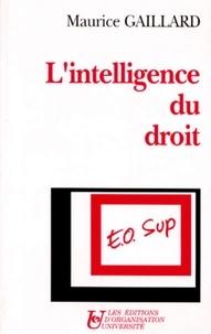 Maurice Gaillard - L'intelligence du droit.