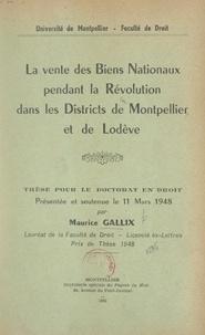 Maurice Gallix - La vente des biens nationaux pendant la Révolution dans les districts de Montpellier et de Lodève - Thèse pour le Doctorat en droit présentée et soutenue le 11 mars 1948.