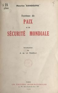 Maurice Gandolphe et Albert de La Pradelle - Système de paix et de sécurité mondiale - Universalisme exécutoire, paix organique, équilibre vital, droit des hommes.