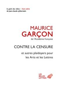 Maurice Garçon - Contre la censure - Et autres plaidoyers pour les Arts et les Lettres.