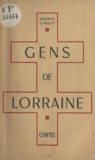 Maurice Garçot - Gens de Lorraine.