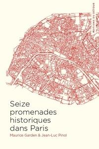 Maurice Garden et Jean-Luc Pinol - Seize promenades historiques dans Paris.