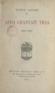 Maurice Gauchez - Ainsi chantait Thyl, 1914-1918.