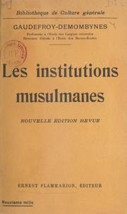 Maurice Gaudefroy-Demombynes et L. Matruchot - Les institutions musulmanes.