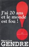 Maurice Gendre - J'ai 20 ans et le monde est fou !.