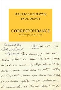 Maurice Genevoix et Paul Dupuy - Correspondance - 28 août 1914 - 30 avril 1915.