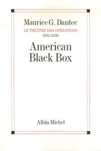 Maurice Georges Dantec - American Black Box - Le théâtre des opérations 2002-2006.