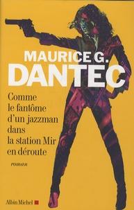 Maurice Georges Dantec - Comme le fantôme d'un jazzman dans la station Mir en déroute.