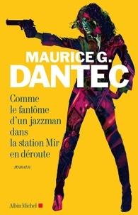 Maurice Georges Dantec et Maurice G. Dantec - Comme le fantôme d'un jazzman dans la station Mir en déroute.