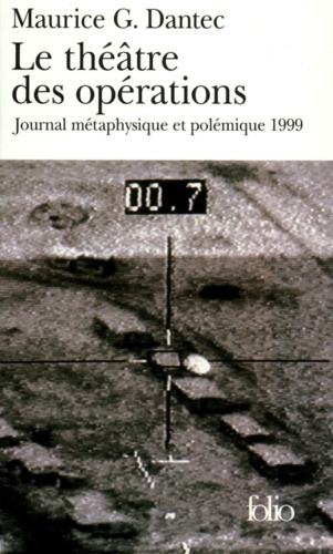 Le théatre des opérations. Journal métaphysique et polémique 1999