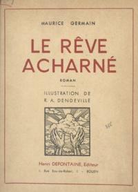Maurice Germain et R. A. Dendeville - Le rêve acharné.