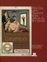 Maurice Gianati et Laurent Mannoni - Alice Guy, Léon Gaumont et les débuts du film sonore.