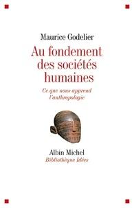 Maurice Godelier et Maurice Godelier - Au fondement des sociétés humaines - Ce que nous apprend l'anthropologie.