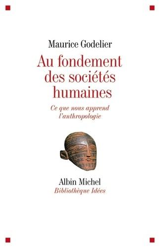 Au fondement des sociétés humaines. Ce que nous apprend l'anthropologie