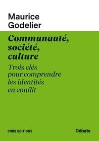 Maurice Godelier - Communauté, societé, culture - Trois clés pour comprendre les identités en conflit.