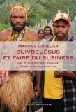 Maurice Godelier - Suivre Jésus et faire du business - Une petite société tribale dans la mondialisation.