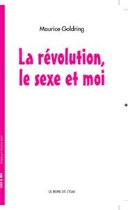 Maurice Goldring - La Révolution, le sexe et moi.