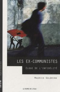 Maurice Goldring - Les ex-communistes - Eloge de l'infidélité.