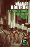 Maurice Gouiran - Les vrais durs meurent aussi.