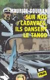 Maurice Gouiran - Sur nos cadavres, ils dansent le tango.