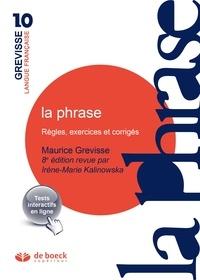 Maurice Grevisse et Irène Marie Kalinowska - La phrase - Règles, exercices et corrigés.