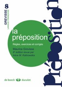 Maurice Grevisse et Irène Marie Kalinowska - La préposition - Règles, exercices et corrigés.