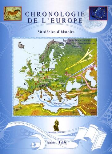 Maurice Griffe - Chronologie de l'Europe - 50 siècles d'histoire.