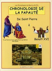 Maurice Griffe - Chronologie de la papauté - De Saint Pierre à Benoît XVI.