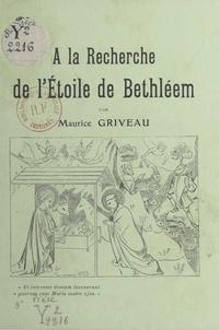 Maurice Griveau - À la recherche de l'Étoile de Bethléem.