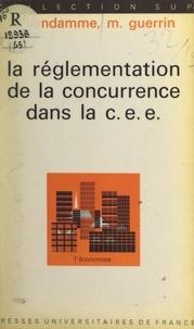 Maurice Guerrin et Jacques Vandamme - La réglementation de la concurrence dans la C.E.E..