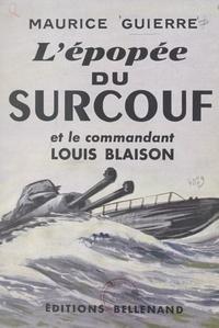 Maurice Guierre - L'épopée du Surcouf et le commandant Louis Blaison.