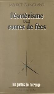 Maurice Guinguand et Francis Mazière - L'ésotérisme des contes de fées.