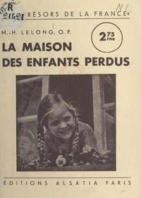 Maurice-H. Lelong - La maison des enfants perdus - Ou 26 petites filles abandonnées qui ont retrouvé une maman.