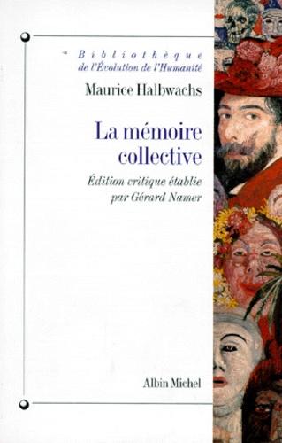Maurice Halbwachs - La mémoire collective - Éd. critique par Gérard Namer.