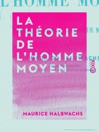 Maurice Halbwachs - La Théorie de l'homme moyen - Essai sur Quételet et la statistique morale.
