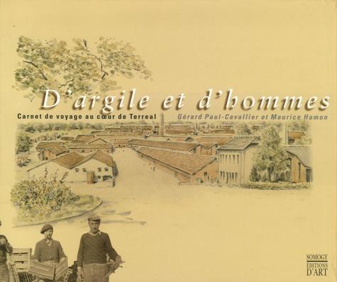 Maurice Hamon et Gérard Paul-Cavallier - D'argile et d'hommes - Carnet de voyage au coeur de Terreal.