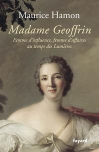 Maurice Hamon - Madame Geoffrin - Femme d'influence, femme d'affaires au temps des Lumières.